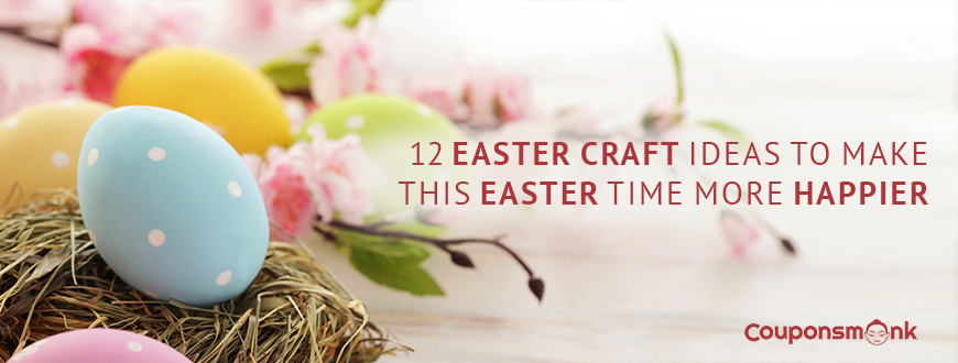 12 Easter Craft Ideas To Make This Easter Time More Happier